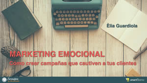 Elia Guardiola - ¿Cómo crear campañas de marketing emocional que cautiven a nuestros clientes?