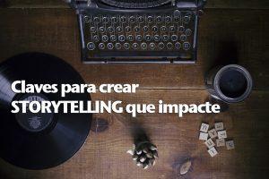 Claves para crear Storytelling que impacte