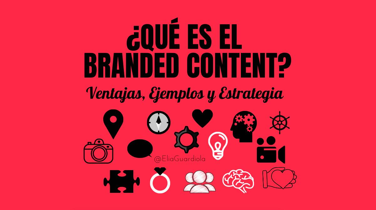¿Qué es el Branded Content? Ventajas, Ejemplos y Estrategia