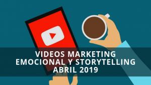 Videos Marketing Emocional y Storytelling Abril 2019