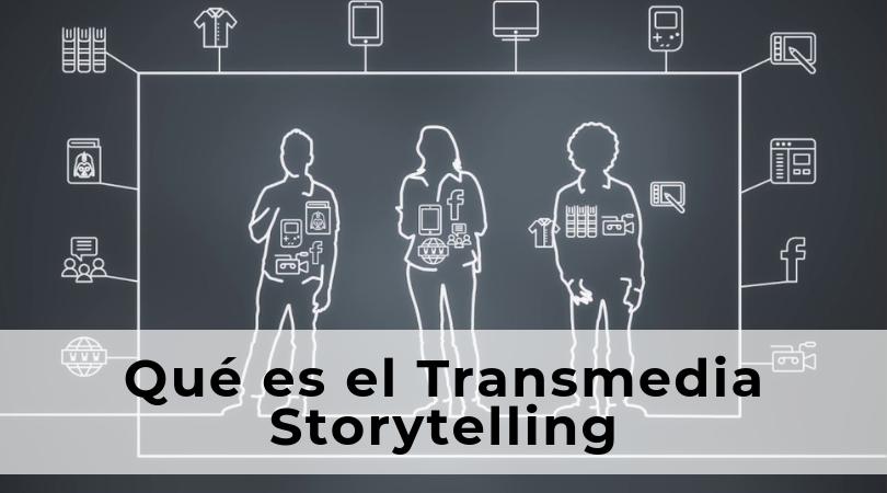 Qué es el Transmedia Storytelling (narrativa transmedia)